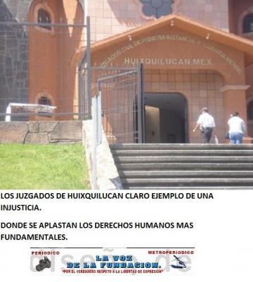 UNA INJUSTICIA QUE NO TIENE NOMBRE EN LOS JUZGADOS DE HUIXQUILUCAN.